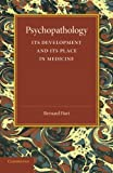 Psychopathology : Its Development and Its Place in Medicine, Hart, Bernard, 1107693640