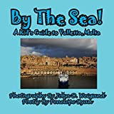 By The Sea---A Kid s Guide To Valletta, Malta