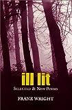 Ill Lit, Franz Wright, 0932440835