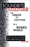 img - for Soundbite Culture: The Death of Discourse in a Wired World book / textbook / text book
