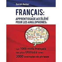 Francais: Apprentissage Accelere pour les Anglophones: Les 1000 mots français les plus utilisés avec 3000 exemples de phrases