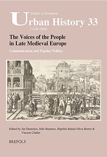 The Voices of the People in Late Medieval Europe: Communication and Popular Politics (Studies in European Urban History (1100-1800)) (English and French Edition)