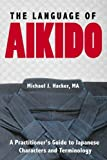 The Language of Aikido: A Practitioner's Guide to Japanese Characters and Terminology