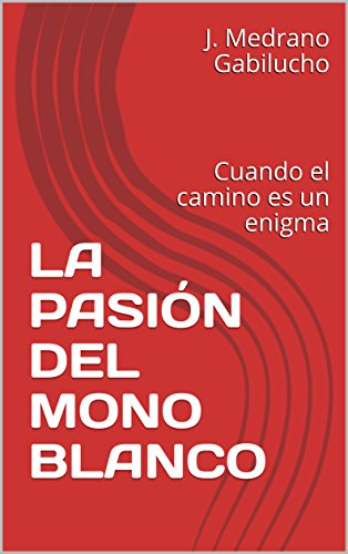 LA PASIÓN DEL MONO BLANCO: Cuando el camino es un enigma (Spanish Edition) - Kindle edition by J. Medrano Gabilucho. Literature & Fiction Kindle eBooks ...