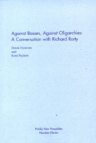 Against Bosses, Against Oligarchies: A Conversation with Richard Rorty (Prickly Pear pamphlets)