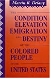 The Condition, Elevation, Emigration, and Destiny of the Colored People of the United States of America, Delaney, Martin R., 0933121423
