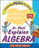 Dr. Math Explains Algebra, Math Forum Staff, 047122555X