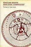 Senecan Drama and Stoic Cosmology, Thomas G. Rosenmeyer, 0520064453