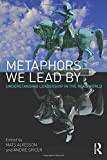 img - for Metaphors We Lead By: Understanding Leadership in the Real World book / textbook / text book