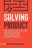 Solving Product: Reveal Gaps, Ignite Growth, and