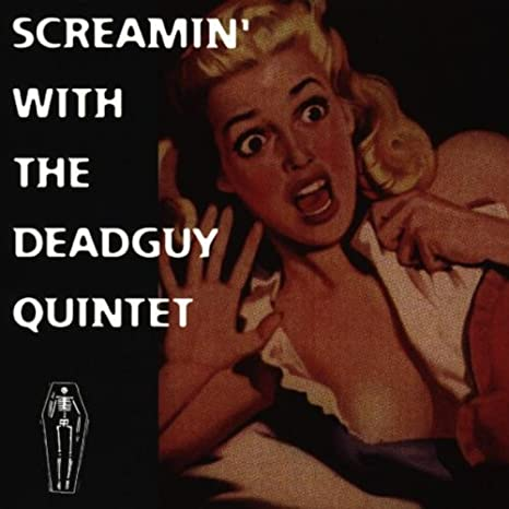 Screamin' With the Deadguy Quintet