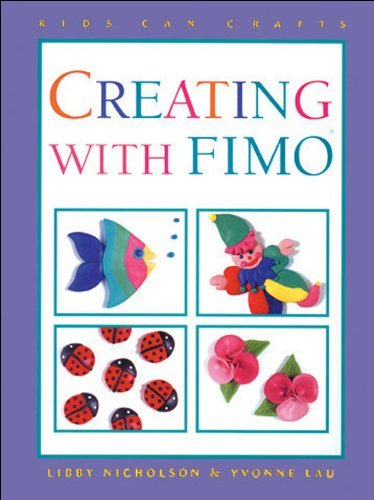 By Libby Nicholson Creating with Fimo? (Kids Can Do It) (Hardcover) June 30, 1996