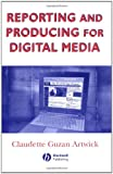 Reporting and Producing for Digital Media (Media and Technology Series), Claudette Guzan Artwick, 0813806283