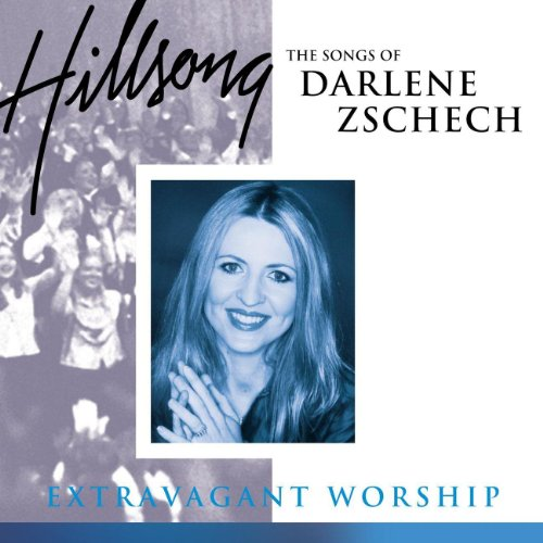 Hillsong - Extravagant Worship: The Songs of Darlene Zschech (2001)