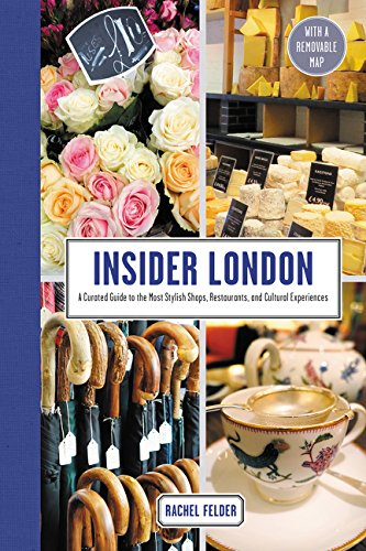 Download Insider London: A Curated Guide to the Most Stylish Shops, Restaurants, and Cultural Experiences PDF