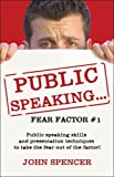 Public Speaking. Fear Factor #1, John Spencer, 141378965X