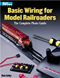 Basic Wiring for Model Railroaders: The Complete Photo Guide