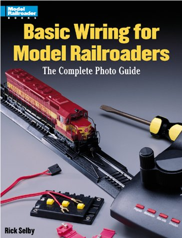 Basic Wiring for Model Railroaders: The Complete Photo Guide ... on