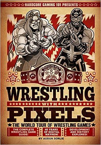 Hardcore Gaming 101 Presents Wrestling With Pixels Color Edition Sorlie Audun Kalata Kurt Alexander Benjamin 9781721141975 Amazon Com Books