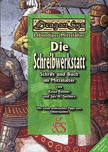 Die Schreibwerkstatt: Schrift und Schreiben im Mittelalter (DragonSys - Lebendiges Mittelalter)