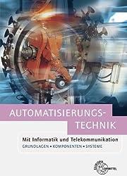 Automatisierungstechnik: Mit Informatik und Telekommunikation. Grundlagen, Komponenten und Systeme