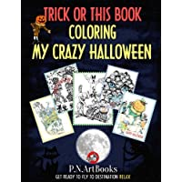 Trick or this Book Coloring My Crazy Halloween: Adult Coloring Book Art Therapy - Get Ready to Fly and find Freedom and Relax! Perfect Gift for everyone. Everyday Stress Relieving Designs.