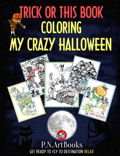 Trick or this Book Coloring My Crazy Halloween: Adult Coloring Book Art Therapy - Get Ready to Fly and find Freedom and Relax! Perfect Gift for everyone. Everyday Stress Relieving -