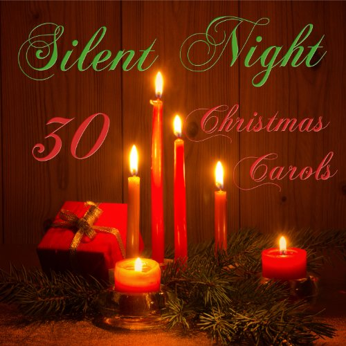 Silent Night: 30 Christmas Carols Including O Come All Ye Faithful, I Saw Three Ships, Once in Royal David's City, O Little Town of Bethlehem, We Wish You a Merry - O Bethlehem Of Christmas Town Carols Little