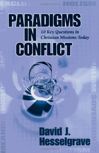 Paradigms in Conflict: 10 Key Questions in Christian Missions Today [Paperback] [2006] (Author) David J. Hesselgrave