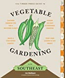 The Timber Press Guide to Vegetable Gardening in the Southeast (Regional Vegetable Gardening Series)