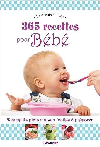 Amazon Fr 365 Recettes Pour Bebe De 4mois A 3 Ans