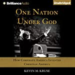 One Nation Under God: How Corporate America Invented Christian America | Kevin M. Kruse