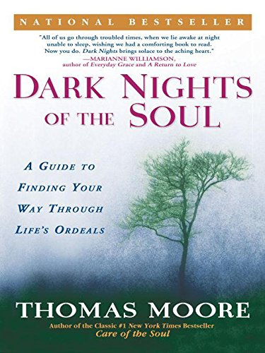 Dark Nights of the Soul: A Guide to Finding Your Way Through Life's (Dark Guide)