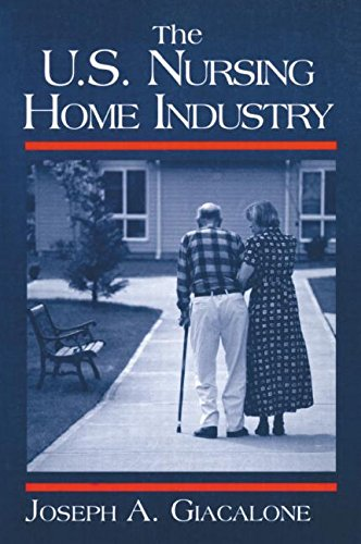 The US Nursing Home Industry (Contemporary Industry Studies)
