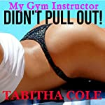 My Gym Instructor Didn't Pull Out | Tabitha Cole