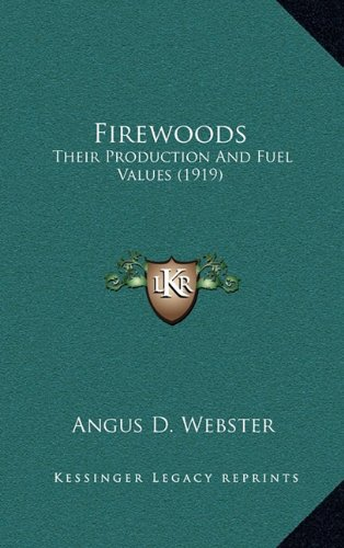 Firewoods: Their Production And Fuel Values (1919)