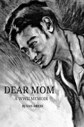 Dear Mom: A WWII Memoir