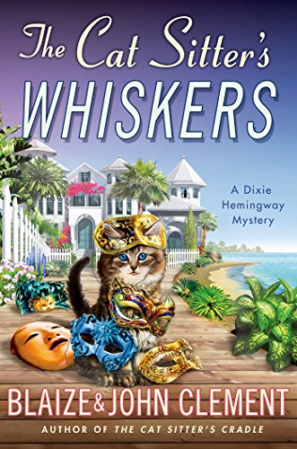 The Cat Sitter's Whiskers: A Dixie Hemingway Mystery (Dixie Hemingway Mysteries Book 10)
