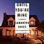 Until You're Mine: A Novel | Samantha Hayes