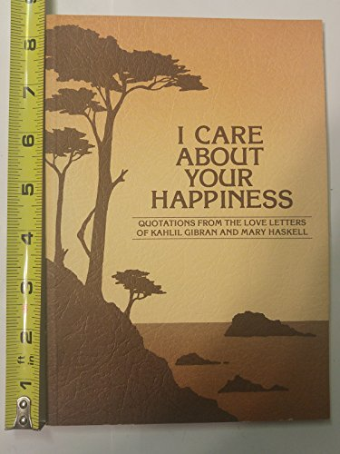 I Care About Your Happiness: Quotations from the Love Letters of Kahlil Gibran and Mary Haskell