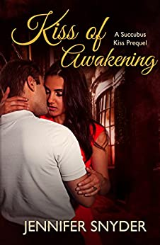 Kiss of Awakening (Succubus Kiss Book 0) by [Snyder, Jennifer]