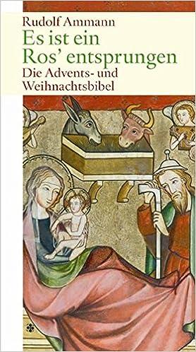 Es ist ein Ros\' entsprungen: Die Advents- und Weihnachtsbibel ...