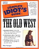 Complete Idiot's Guide to the Old West, Mike Flanagan, 0028629450