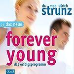Das neue Forever Young: Einfach jung bleiben mit dem 4-Wochen-Erfolgsprogramm | Ulrich Strunz