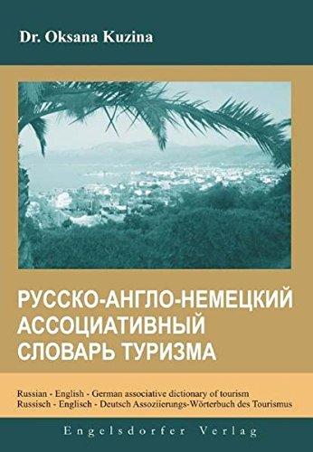 Russian - English - German associative dictionary of tourism /Russisch - Englisch - Deutsch Assoziierungs-Wörterbuch des Tourismus