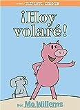 ¡Hoy volaré! (Spanish Edition) (An Elephant and Piggie Book)