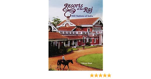 Resorts of the Raj Hill stations of India