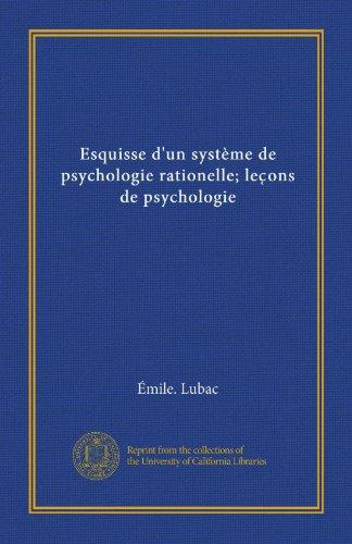 Esquisse d'un système de psychologie rationelle; lec̜ons de psychologie (French - Rationell System
