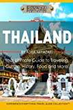 Thailand:  Your Ultimate Guide to Traveling, Culture, History, Food and More!: Experience Everything Travel Guide Collection