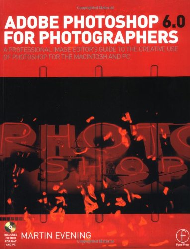 Adobe Photoshop 6.0 for Photographers: A professional image editor's guide to the creative use of Photoshop for the Mac and PC -